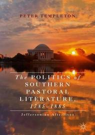 The Politics of Southern Pastoral Literature, 1785-1885 by Peter Templeton