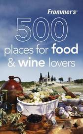 Frommer's 500 Places for Food and Wine Lovers by Holly Hughes image
