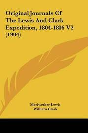 Original Journals of the Lewis and Clark Expedition, 1804-1806 V2 (1904) by Meriwether Lewis