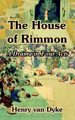 The House of Rimmon: A Drama in Four Acts by Henry Van Dyke