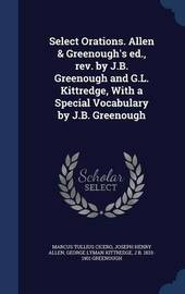 Select Orations. Allen & Greenough's Ed., Rev. by J.B. Greenough and G.L. Kittredge, with a Special Vocabulary by J.B. Greenough by Marcus Tullius Cicero