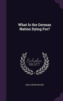 What Is the German Nation Dying For? by Karl Ludwig Krause image