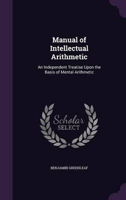 Manual of Intellectual Arithmetic by Benjamin Greenleaf