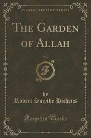 The Garden of Allah, Vol. 2 (Classic Reprint) by Robert Smythe Hichens