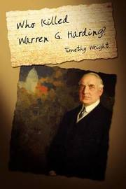 Who Killed Warren G. Harding? by Timothy Wright (University of Oxford)