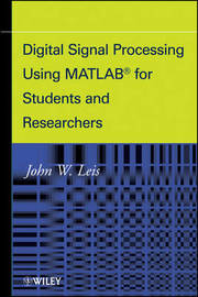 Digital Signal Processsing Using Matlab for Students and Researchers by John W. Leis