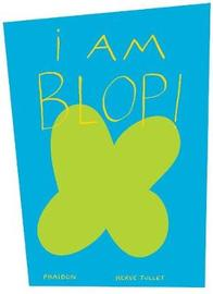 I am Blop! by Herve Tullet