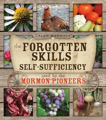 The Forgotten Skills of Self-Sufficiency Used by the Mormon Pioneers by Caleb Warnock image