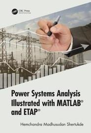 Power Systems Analysis Illustrated with MATLAB and ETAP by Hemchandra Madhusudan Shertukde