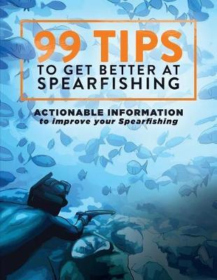 99 Tips to Get Better at Spearfishing by Levi Brown