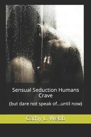 Sensual Seduction Humans Crave by Cathy L Webb
