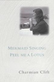 Mermaid Singing & Peel Me A Lotus by Charmian Clift