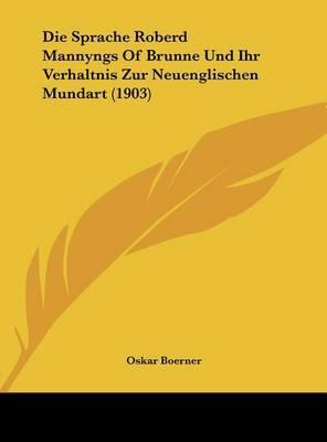 Die Sprache Roberd Mannyngs of Brunne Und Ihr Verhaltnis Zur Neuenglischen Mundart (1903) by Oskar Boerner image