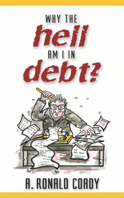 Why The Hell Am I In Debt? by Ronald Coady