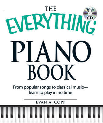 The Everything Piano Book: From Popular Songs to Clasical Music - Learn to Play in No Time by Evan A. Copp image