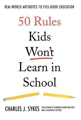 50 Rules Kids Won't Learn in School by Charles J. Sykes image