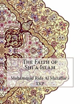 The Faith of Shi'a Islam by Muhammad Rida Al Muzaffar - Xkp image