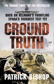 Ground Truth: 3 Para Return to Afghanistan by Patrick Bishop
