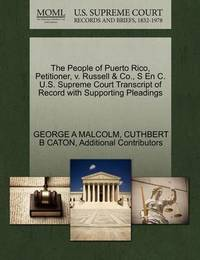 The People of Puerto Rico, Petitioner, V. Russell & Co., S En C. U.S. Supreme Court Transcript of Record with Supporting Pleadings by George A Malcolm