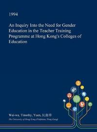 An Inquiry Into the Need for Gender Education in the Teacher Training Programme at Hong Kong's Colleges of Education by Wai-Wa Timothy Yuen image