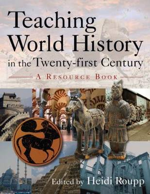 Teaching World History in the Twenty-first Century: A Resource Book by Heidi Roupp
