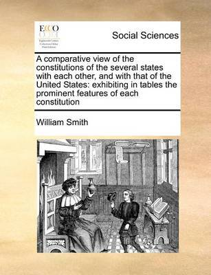 A Comparative View of the Constitutions of the Several States with Each Other, and with That of the United States by William Smith
