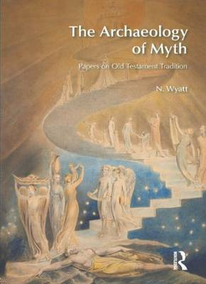 The Archaeology of Myth by N. Wyatt