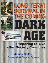 Long-Term Survival in the Coming Dark Age by James Ballou