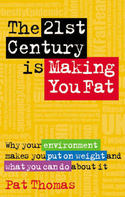 The 21st Century is Making You Fat by Pat Thomas