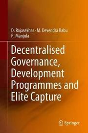 Decentralised Governance, Development Programmes and Elite Capture by D. Rajasekhar