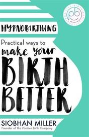 Hypnobirthing by Siobhan Miller