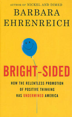 Bright-Sided: How the Relentless Promotion of Positive Thinking Has Undermined America by Barbara Ehrenreich image