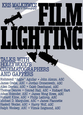 Film Lighting: Talks with Hollywood's Cinematographers and Gaffers by Kris Malkiewicz