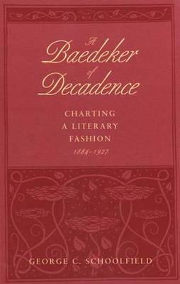 A Baedeker of Decadence by George C. Schoolfield