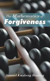 The Mathematics of Forgiveness by Samuel Kwabeng Boateng