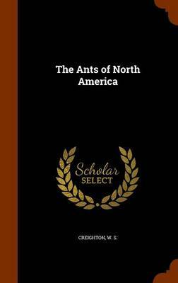 The Ants of North America by W S Creighton