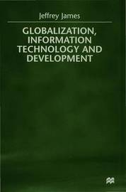 Globalization, Information Technology and Development by Jeffrey James