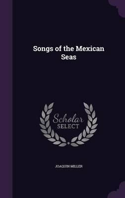 Songs of the Mexican Seas by Joaquin Miller image