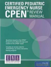 Certified Pediatric Emergency Nurse (CPEN) Review Manual by ENA - Emergency Nurses Association
