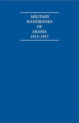 Military Handbooks of Arabia, 1913-17: Vol. 1