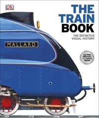 The Train Book: The Definitive Visual History by DK