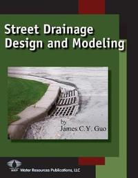 Street Drainage Design and Modeling by James C Y Guo