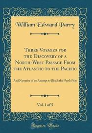 Three Voyages for the Discovery of a North-West Passage from the Atlantic to the Pacific, Vol. 1 of 5 by William Edward Parry image