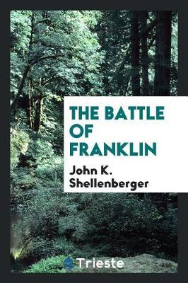 The Battle of Franklin by John K Shellenberger