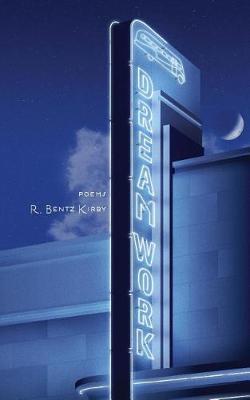 Dream Work by R Bentz Kirby