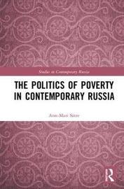The Politics of Poverty in Contemporary Russia by Ann-Mari Satre