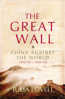 The Great Wall: China Against the World, 1000 BC-2000 AD by Julia Lovell image