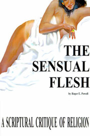 The Sensual Flesh: A Scriptural Critique of Religion by Roger E. Powell image