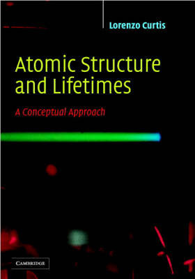Atomic Structure and Lifetimes by Lorenzo J Curtis