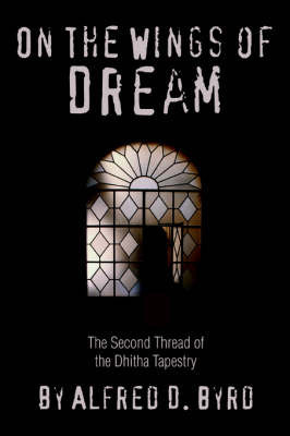 On the Wings of Dream: The Second Thread of the Dhitha Tapestry by Alfred D. Byrd